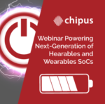 Powering the Next Generation of Hearables and Wearables with Chipus
