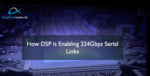 Alphawave IP is Enabling 224Gbps Serial Links with DSP